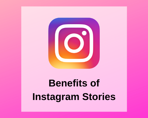 What are the benefits of Instagram Stories?