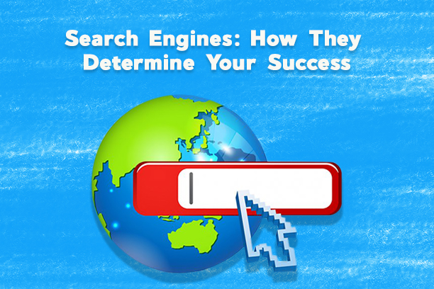 Search Engines: How They Determine Your Success